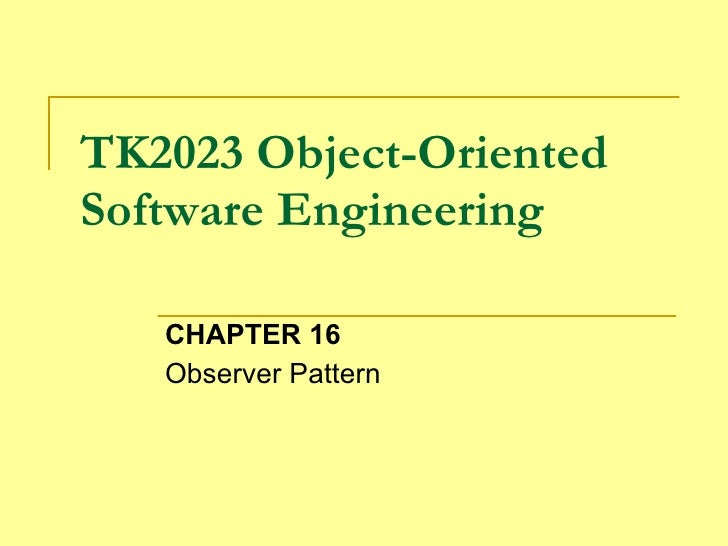 TK2023 Object-Oriented Software Engineering CHAPTER 16 Observer Pattern