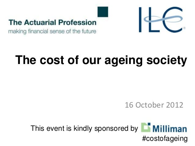 The cost of our ageing society. An ILC-UK and Actuarial Profession joint debate, sponsored by Milliman