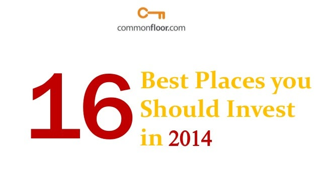 Best Places you Should Invest in 2014