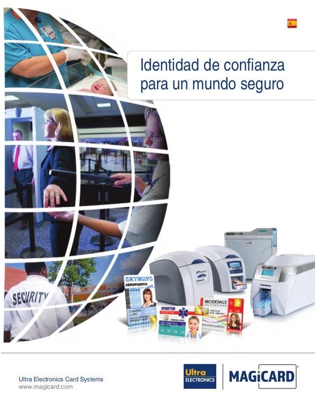 Ultra Electronics Card Systemswww.magicard.comIdentidad de confianzapara un mundo seguro16pp Brochure USA LATAM:Doc No. 10...