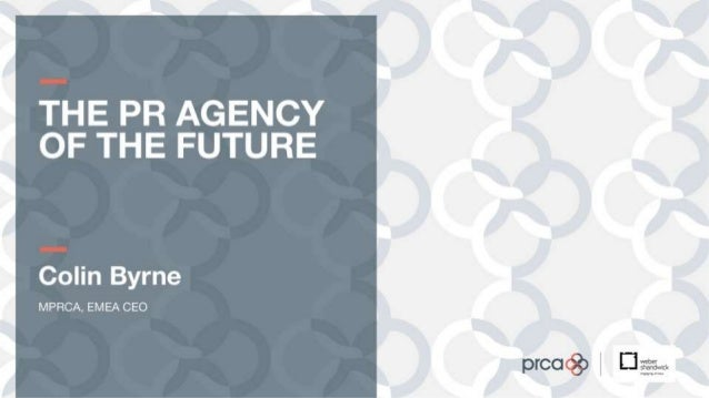 The PR Agency of the Future, by Colin Byrne MPRCA, EMEA CEO, Weber Shandwick