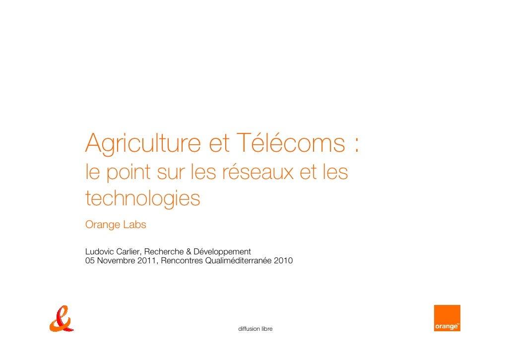 Agriculture et Télécoms :le point sur les réseaux et lestechnologiesOrange LabsLudovic Carlier, Recherche & Développement0...