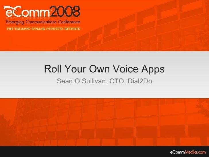 Roll Your Own Voice Apps Sean O Sullivan, CTO, Dial2Do