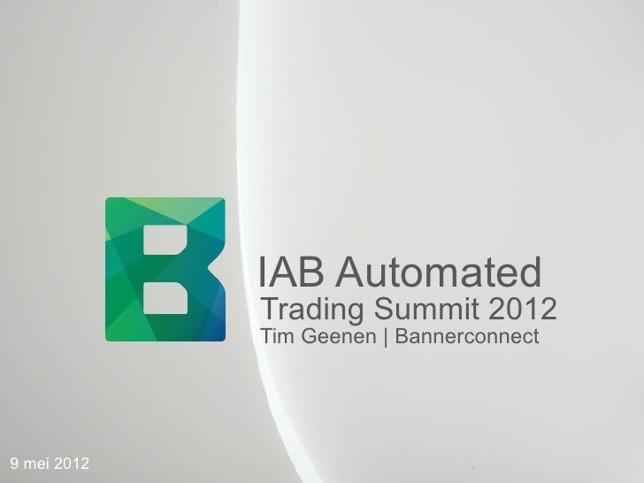 IAB Automated             Trading Summit 2012	               Tim Geenen | Bannerconnect9 mei 2012