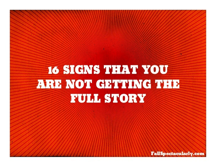 16 SIGNS THAT YOUARE NOT GETTING THE     FULL STORY               FailSpectacularly.com