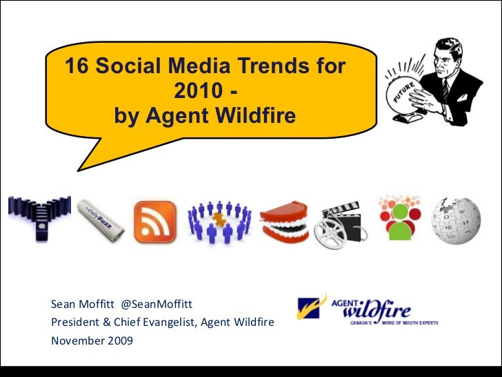 16 Social Media Trends for 2010 - by Agent Wildfire Sean Moffitt  @SeanMoffitt President & Chief Evangelist, Agent Wildfir...