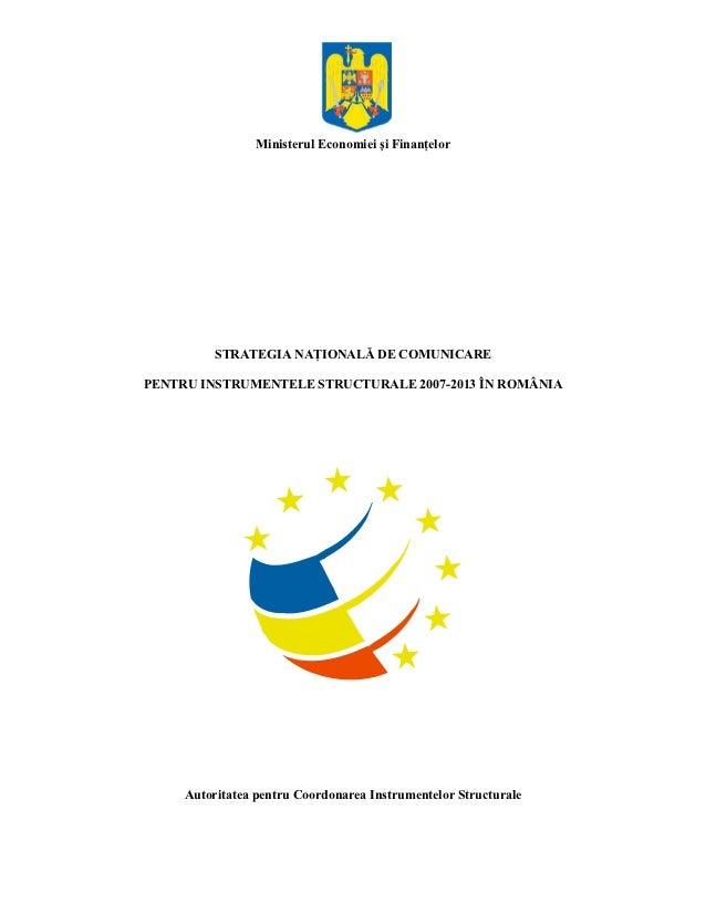 Ministerul Economiei şi Finanţelor          STRATEGIA NAŢIONALĂ DE COMUNICAREPENTRU INSTRUMENTELE STRUCTURALE 2007-2013 ÎN...