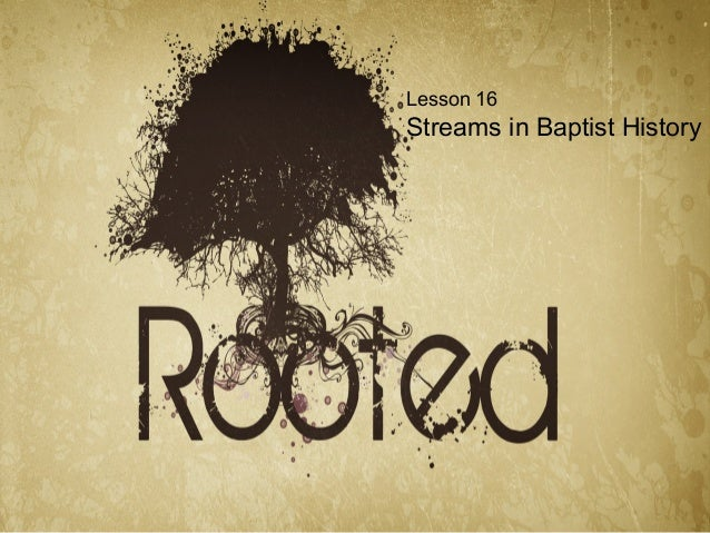 Lesson 16  Streams in Baptist History