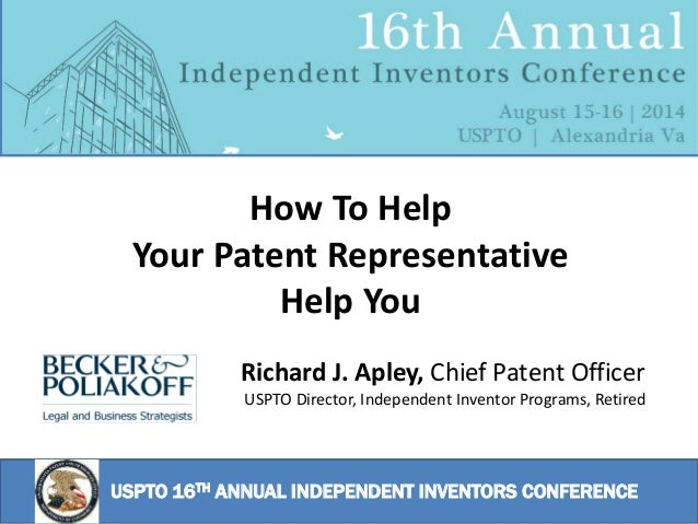 USPTO 16TH ANNUAL INDEPENDENT INVENTORS CONFERENCE Richard J. Apley, Chief Patent Officer USPTO Director, Independent Inve...