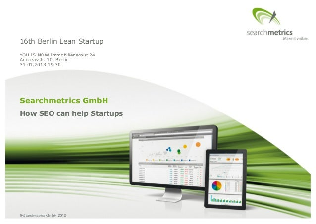 16th Berlin Lean StartupYOU IS NOW Immobilienscout 24Andreasstr. 10, Berlin31.01.2013 19:30Searchmetrics GmbHHow SEO can h...
