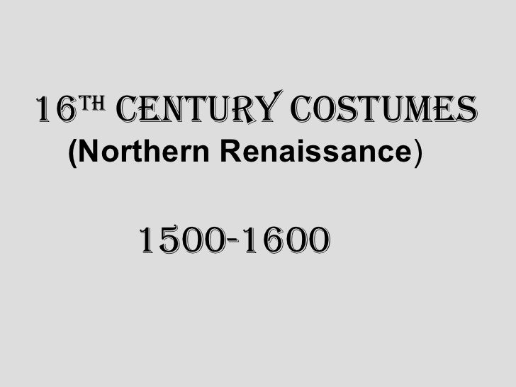 16 century costumes th (Northern Renaissance)      1500-1600
