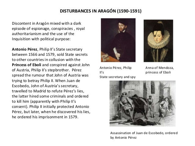 DISTURBANCES IN ARAGÓN (1590-1591)  Antonio Pérez, Philip  II's  State secretary and spy  Anna of Mendoza,  princess of Eb...