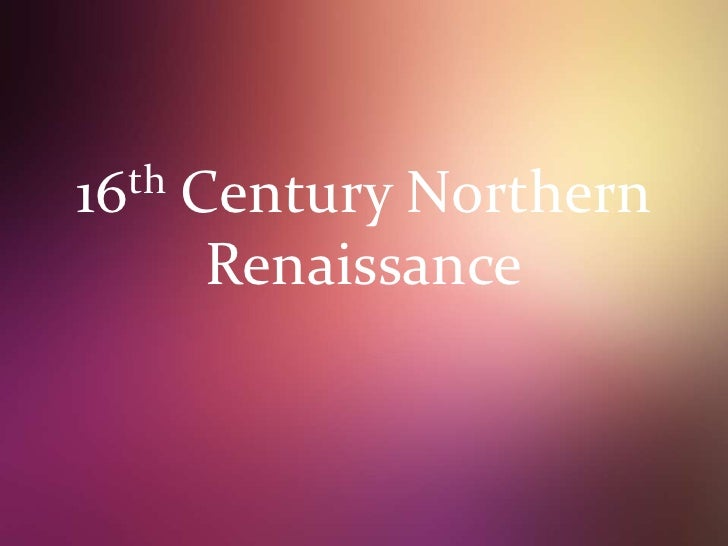 16th Century Northern Renaissance<br />