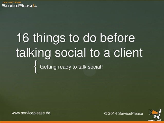 CAN I GET SOME ServicePlease!de { 16 things to do before talking social to a client Getting ready to talk social! www.serv...