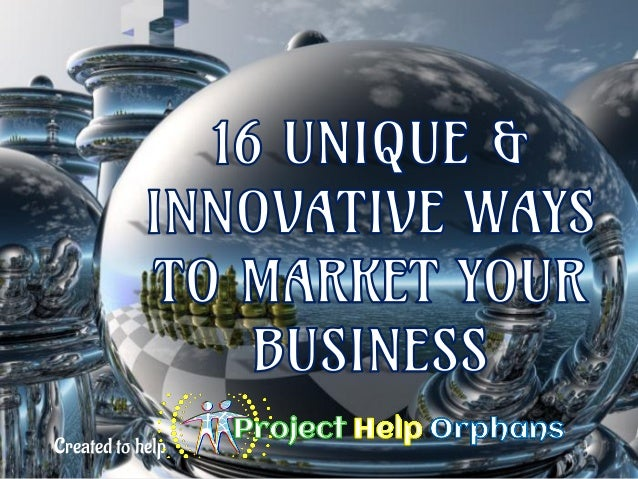 16 Unique & Innovative Ways to Market your Business