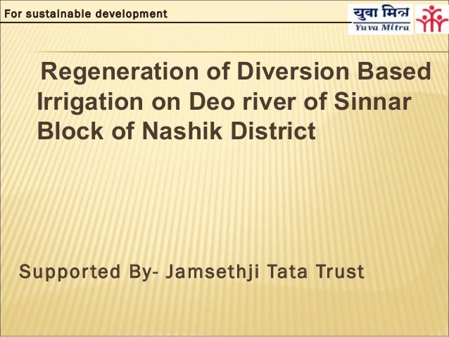 For sustainable development      Regeneration of Diversion Based     Irrigation on Deo river of Sinnar     Block of Nashik...