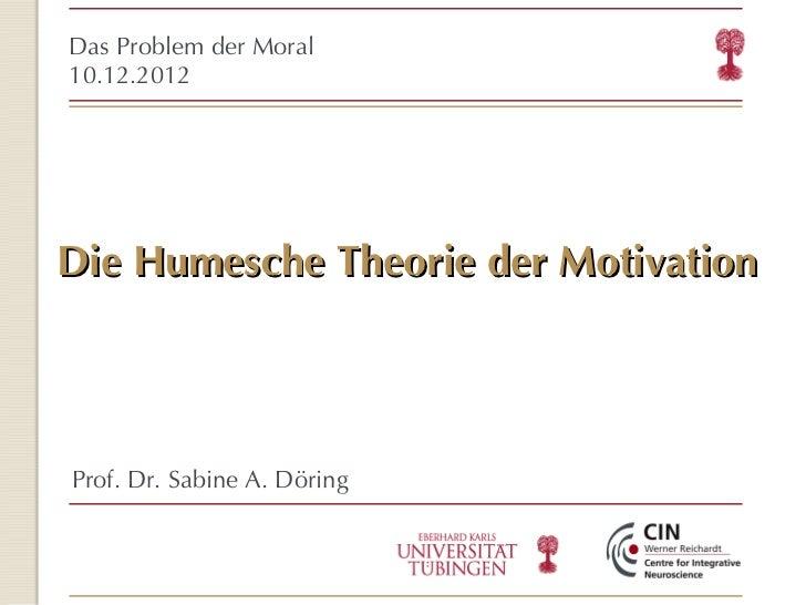 Die Humesche Theorie der Motivation <ul><ul><li>Das Problem der Moral </li></ul></ul><ul><ul><li>10.12.2012 </li></ul></ul...