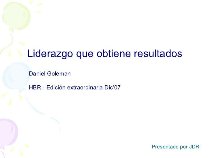 Liderazgo que obtiene resultadosDaniel GolemanHBR.- Edición extraordinaria Dic'07                                      Pre...