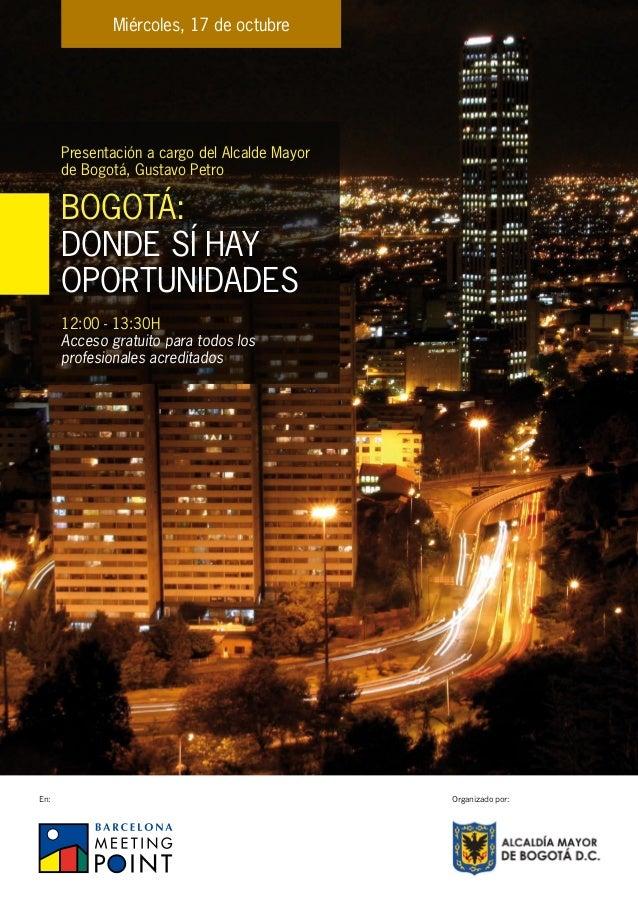 Miércoles, 17 de octubre      Presentación a cargo del Alcalde Mayor      de Bogotá, Gustavo Petro      Bogotá:      donde...