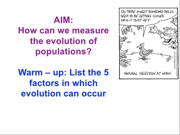 AIM: How can we measure   the evolution of    populations?  Warm – up: List the 5   factors in which evolution can occur