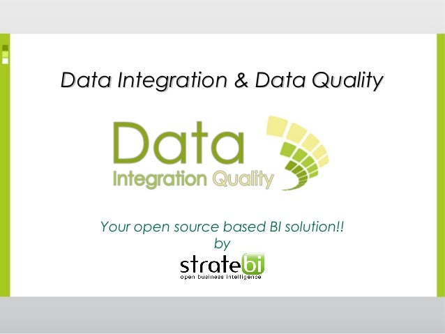 Data Integration & Data QualityData Integration & Data Quality Your open source based BI solution!! by