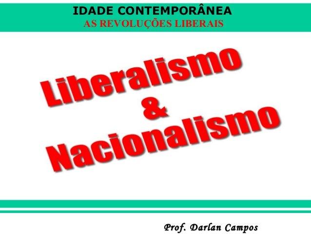 IDADE CONTEMPORÂNEA AS REVOLUÇÕES LIBERAIS  Prof. Darlan Campos