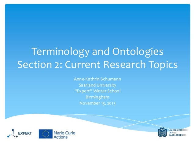 """Terminology and Ontologies Section 2: Current Research Topics Anne-Kathrin Schumann Saarland University """"Expert"""" Winter Sc..."""