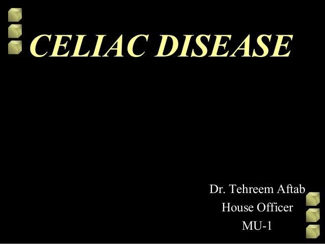 CELIAC DISEASE  Dr. Tehreem Aftab House Officer MU-1