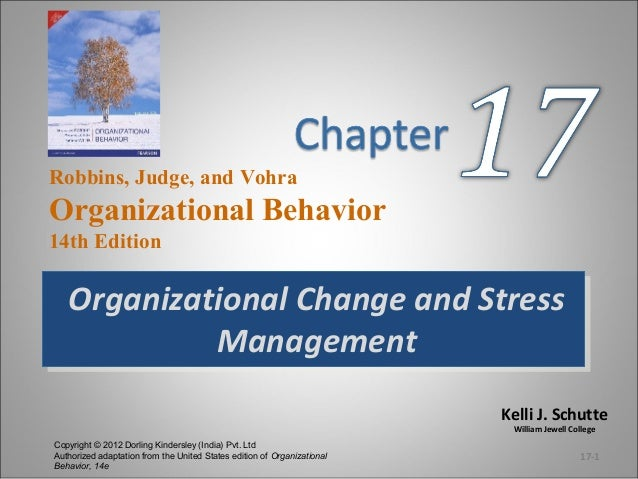 Robbins, Judge, and Vohra  Organizational Behavior 14th Edition  Organizational Change and Stress Organizational Change an...