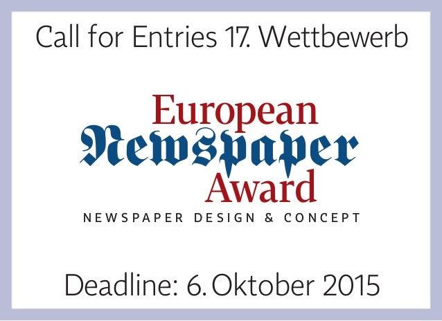 Deadline: 6.Oktober 2015 Call for Entries 17. Wettbewerb Newspaper N E W S P A P E R D E S I G N & C O N C E P T European ...