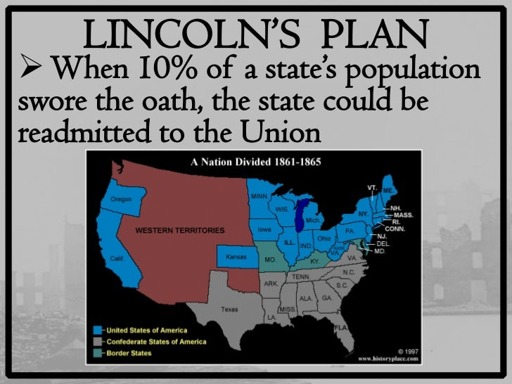 lincolns ten percent plan 1 the ten-percent plan lincoln's plan for reconstruction included the ten-percent plan, which stated that a southern state could be readmitted into the union once.
