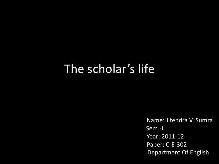 The scholar's life<br />                                                      Name: Jitendra V. Sumra<br />               ...
