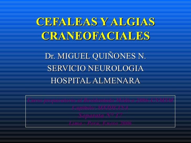 CEFALEAS Y ALGIAS CRANEOFACIALES Dr. MIGUEL QUIÑONES N. SERVICIO NEUROLOGIA HOSPITAL ALMENARA Curso preparatorio al Reside...