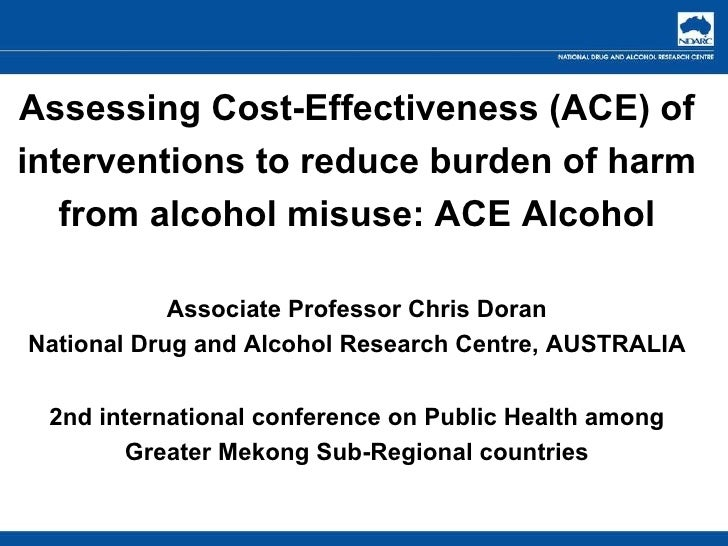 Assessing Cost-Effectiveness (ACE) of interventions to reduce burden of harm from alcohol misuse: ACE Alcohol Associate Pr...