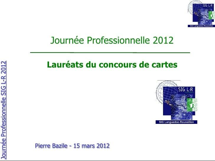 Journée Professionnelle 2012                                           Lauréats du concours de cartesJournée Professionnel...