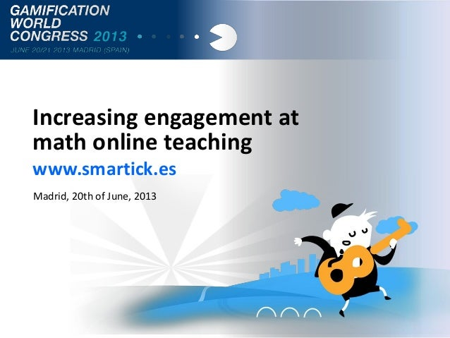 Increasing engagement at math online teaching www.smartick.es Madrid, 20th of June, 2013