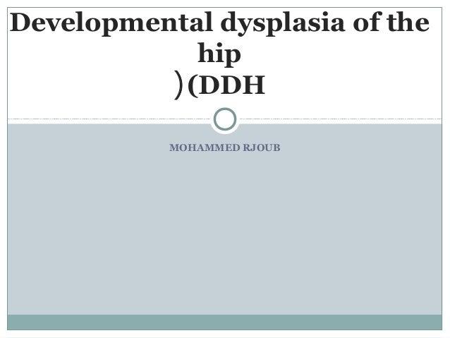 Developmental dysplasia of the hip ( (DDH MOHAMMED RJOUB