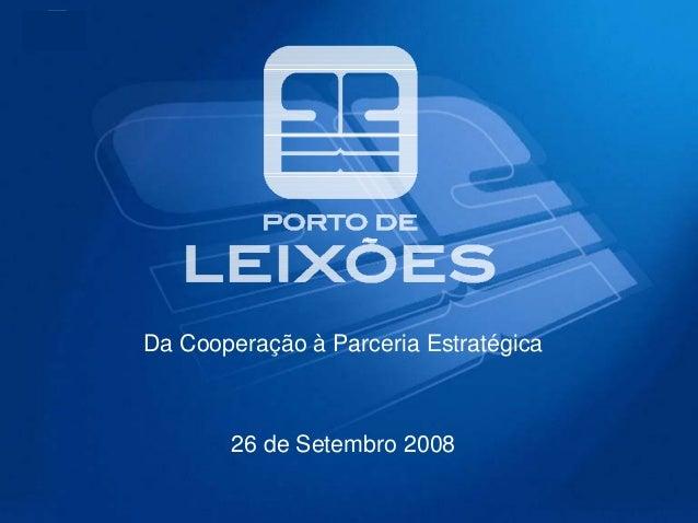 Da Cooperação à Parceria Estratégica       26 de Setembro 2008