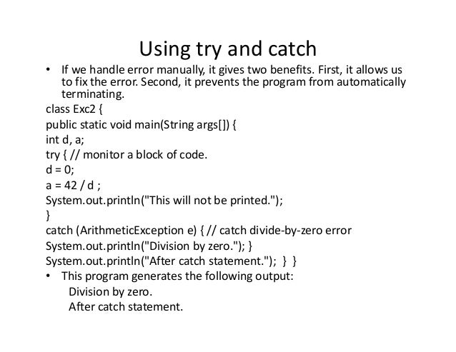 Using try and catch • If we handle error manually, it gives two benefits. First, it allows us to fix the error. Second, it...