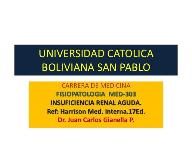 UNIVERSIDAD CATOLICABOLIVIANA SAN PABLO      CARRERA DE MEDICINA    FISIOPATOLOGIA MED-303  INSUFICIENCIA RENAL AGUDA. Ref...
