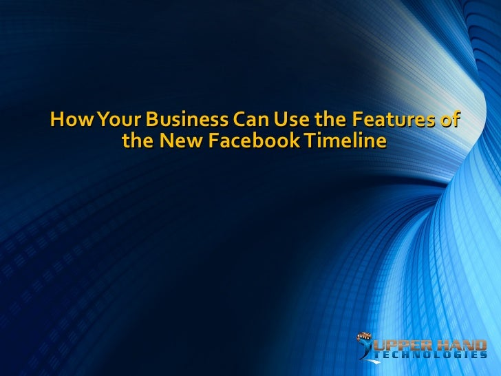 How Your Business Can Use the Features of      the New Facebook Timeline