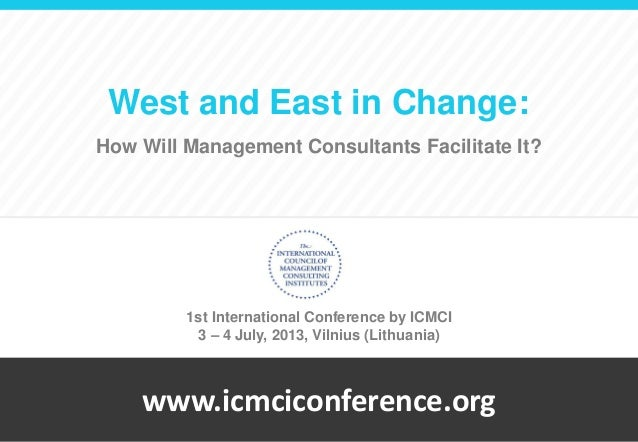 www.icmciconference.orgWest and East in Change:How Will Management Consultants Facilitate It?1st International Conference ...