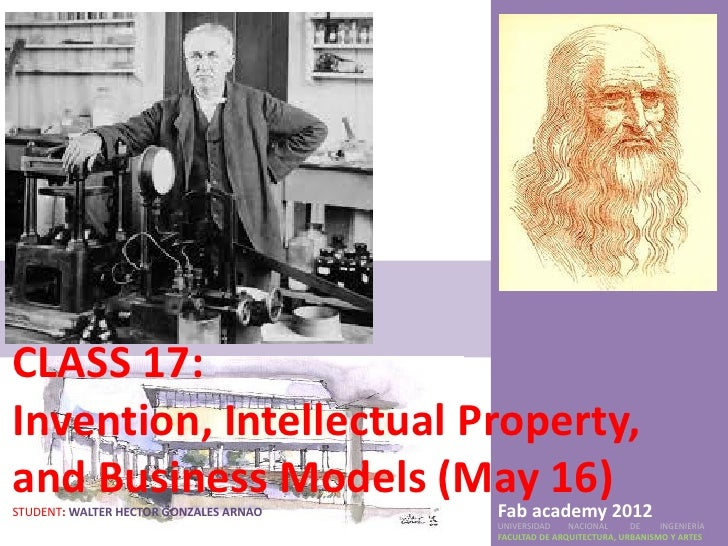 CLASS 17:Invention, Intellectual Property,and Business Models (May 16)STUDENT: WALTER HECTOR GONZALES ARNAO   Fab academy ...