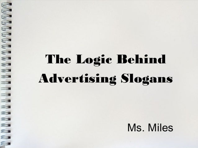 The Logic BehindAdvertising SlogansMs. Miles