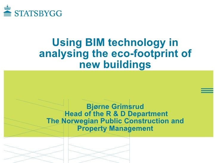 Statsbygg : Using BIM technology in analysing the eco-footprint of new buildings