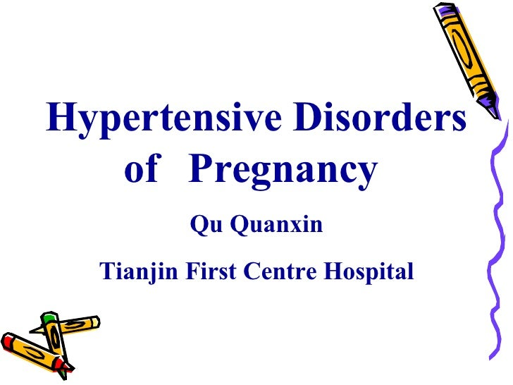 Hypertensive Disorders of  Pregnancy  Qu Quanxin Tianjin First Centre Hospital