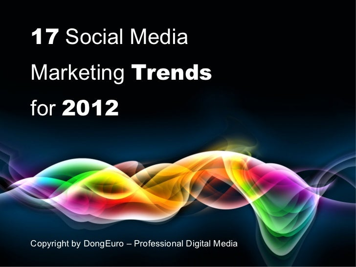 17  Social Media Marketing  Trends for  201 2 Copyright by DongEuro – Professional Digital Media