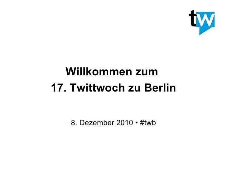Willkommen zum  17. Twittwoch zu Berlin 8. Dezember 2010 • #twb