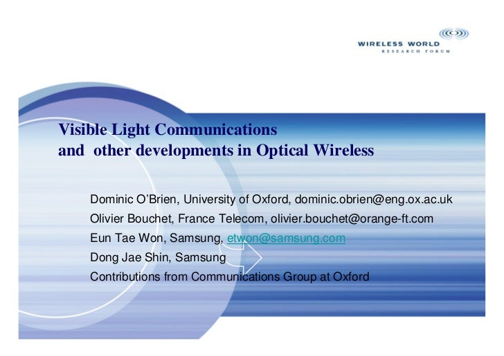 Visible Light Communicationsand other developments in Optical Wireless    Dominic O'Brien, University of Oxford, dominic.o...