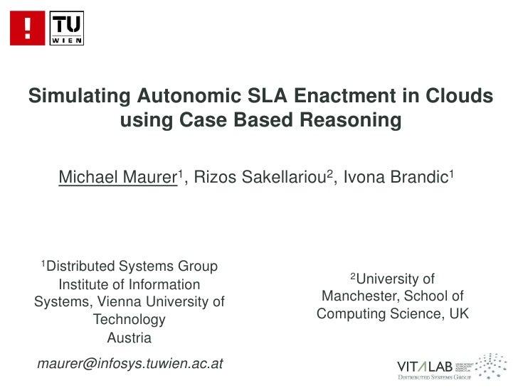 Maurer, Sakellariou, Brandic : Simulating Autonomic SLA Enactment in Clouds using Case Based Reasoning